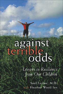 Image for AGAINST TERRIBLE ODDS LESSONS IN RESILIENCE FROM OUR CHILDREN