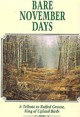 Image for Bare November Days: A Tribute to Ruffed Grouse King of Upland Birds