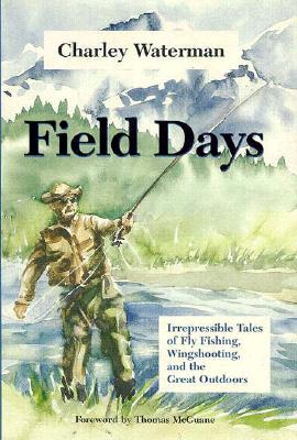Image for Field Days: Irrepressible Tales of Fly Fishing, Wingshooting, and the Great Outdoors