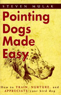 Image for Pointing Dogs Made Easy: How to Train, Nurture, and Appreciate Your Bird Dog