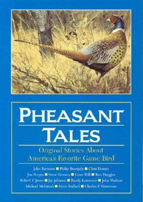 Pheasant Tales: Original Stories About America's Favorite Game Bird, Doug Truax [Editor]; Art DeLaurier Jr. [Editor];