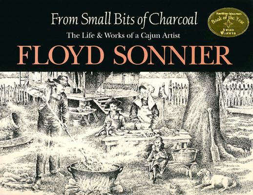 From Small Bits of Charcoal: The Life & Works of a Cajun Artist, Sonnier, Floyd