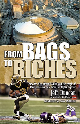 From Bags to Riches: How the New Orleans Saints and the People of Their Hometown Rose from the Depths Together, Duncan, Jeff