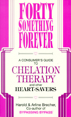 Image for Forty Something Forever: A Consumer's Guide to Chelation Therapy and Other Heart Savers