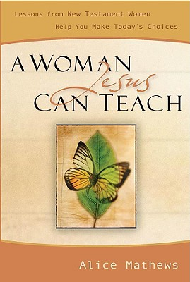 Image for Woman Jesus Can Teach : Lessons from New Testament Women Help You Make Todays Choices