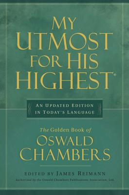 My Utmost for His Highest, Chambers, Oswald; Reimann, James [Editor]