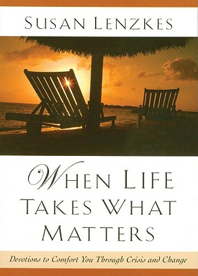 Image for When Life Takes What Matters : Devotions to Comfort You Through Crisis & Change