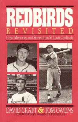 Redbirds Revisited: Great Memories and Stories from St. Louis Cardinals, Craft, David; Owens, Tom