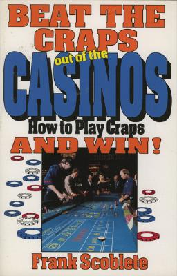 Image for Beat the Craps out of the Casinos: How to Play Craps and Win!