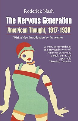The Nervous Generation: American Thought, 1917-1930, Nash, Roderick