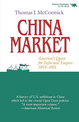 Image for China Market: America's Quest for Informal Empire, 1893-1901