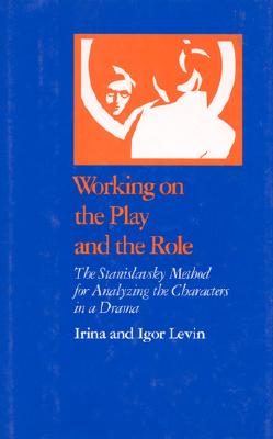 Image for Working on the Play and the Role: The Stanislavsky Method for Analyzing the Characters in a Drama