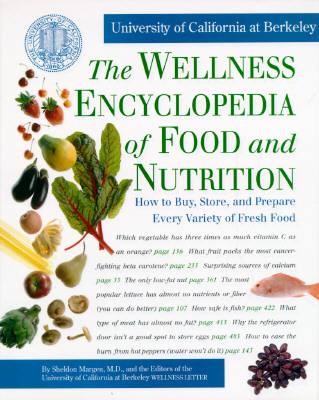 Image for The Wellness Encyclopedia of Food and Nutrition: How to Buy, Store, and Prepare Every Variety of Fresh Food