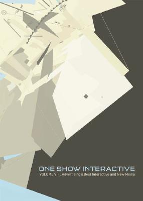 Image for ONE SHOW INTERACTIVE VOLUME VIII ADVERTISING'S BEST INTERACTIVE AND NEW MEDIA