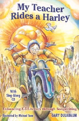 Image for My Teacher Rides a Harley: Enhancing K-5 Literacy Through Songwriting