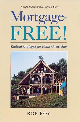 Image for Mortgage-Free!: Radical Strategies for Home Ownership (Real Goods Solar Living Book)