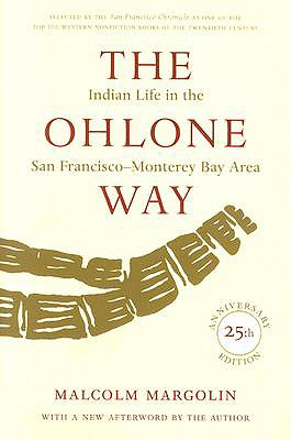 The Ohlone Way: Indian Life in the San Francisco-Monterey Bay Area, Malcolm Margolin