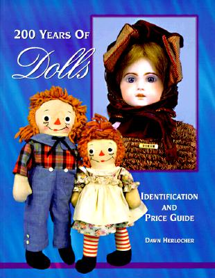 Image for 200 Years of Dolls: Identification and Price Guide