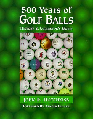 Image for 500 Years of Golf Balls: History & Collector's Guide