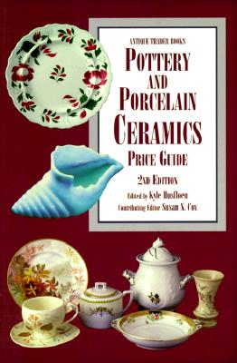 Image for Pottery and Porcelain Ceramics Price Guide (Antique Trader's Pottery & Porcelain Ceramics Price Guide)