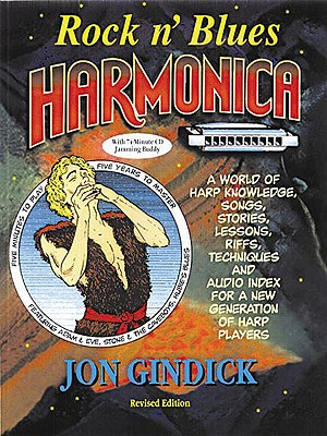Rock n' Blues Harmonica: A World of Harp Knowledge, Songs, Stories, Lessons, Riffs, Techniques and Audio Index for a New Generation of Harp Players, Gindick, Jon
