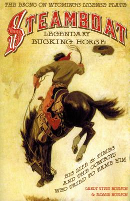 Image for Steamboat, Legendary Bucking Horse: His Life and Times, and the Cowboys Who Tried to Tame Him