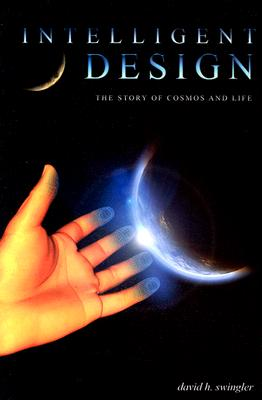 Image for Intelligent Design: The Story of Cosmos and Life