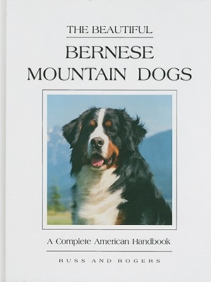 Image for The Beautiful Bernese Mountain Dogs: A Complete American Handbook