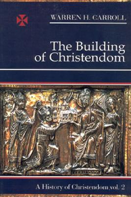 The Building of Christendom, 324-1100: A History of Christendom (vol. 2), Carroll, Warren H.