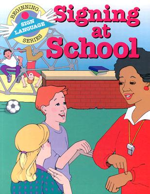 Image for Signing at School (Beginning Sign Language Series) (Signed English)
