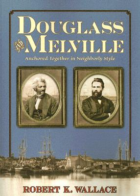 Douglass And Melville: Anchored Together in Neighborly Style, Wallace, Robert K.