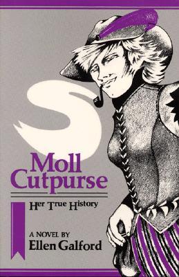 Moll Cutpurse, Her True History  A Novel, Galford, Ellen