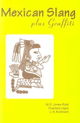 Mexican Slang Plus Graffiti, Elizabeth Reid; Charlene Lopez; Linton H. Robinson