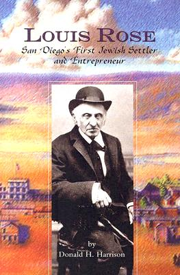 Image for LOUIS ROSE SAN DIEGO'S FIRST JEWISH SETTLER AND ENTREPRENEUR