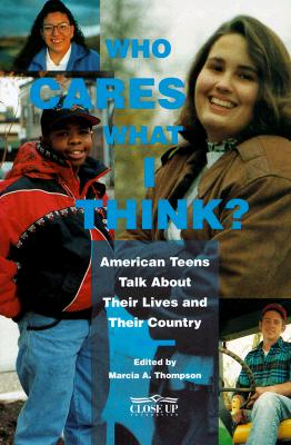 Image for Who Cares What I Think?: American Teens Talk About Their Lives and Their Country