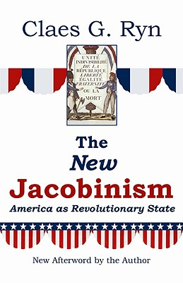 New Jacobinism: Can Democracy Survive, CLAES G. RYN