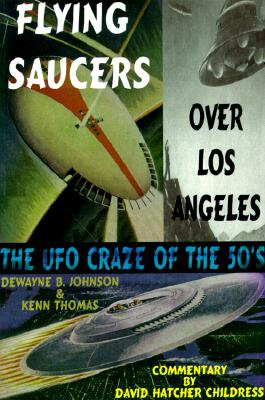 Flying Saucers Over Los Angeles: The UFO Craze of the 50's, Johnson, Dewayne B.; Thomas, Kenn; Childress, David Hatcher