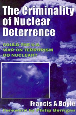 The Criminality of Nuclear Deterrence, Boyle, Francis Anthony; Berrigan, Philip