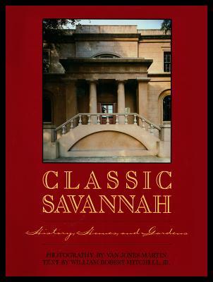 Classic Savannah: History, Homes, and Gardens, William Robert Mitchell Jr.