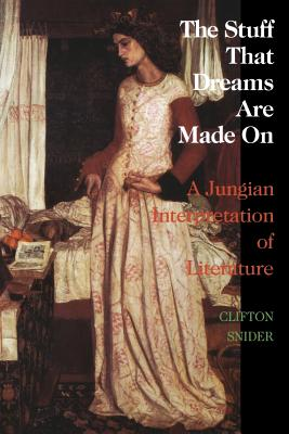 The Stuff That Dreams Are Made on: A Jungian Interpretation of Literature (Chiron Monograph Series: Volume 5), Snider, Clifton