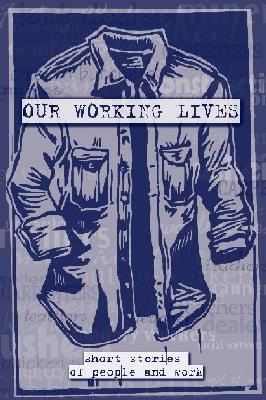 Image for Our Working Lives: Short Stories of People and Work