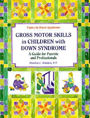 Gross Motor Skills in Children With Down Syndrome: A Guide for Parents and Professionals, Winders, Patricia C.