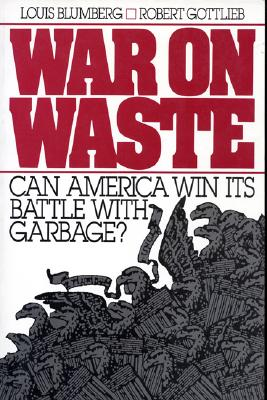 War on Waste: Can America Win Its Battle With Garbage?, Gottlieb, Robert; Blumberg, Louis