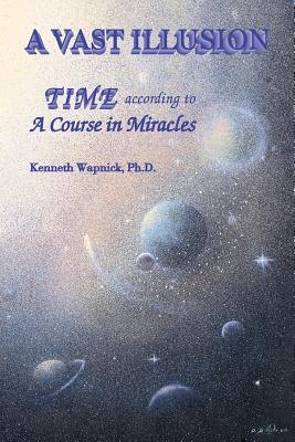 Image for A Vast Illusion: Time According to 'A Course in Miracles'