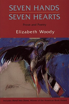 Seven Hands, Seven Hearts: Prose and Poetry, Woody, Elizabeth
