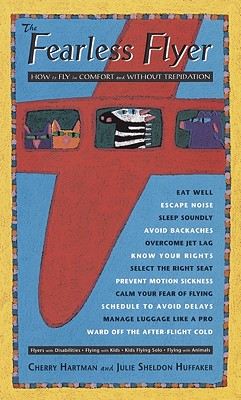 The Fearless Flyer: How to Fly in Comfort and Without Trepidation, Hartman, Cherry; Huffaker, Julie Sheldon
