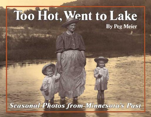 Too Hot, Went to Lake: Seasonal Photos from Minnesota's Past, Meier, Peg