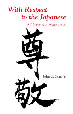 With Respect to the Japanese: A Guide for Westerners (Interact Series), Condon, John C.