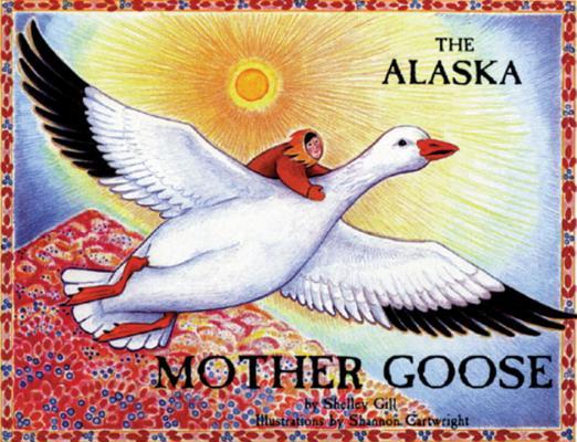 The Alaska Mother Goose, Gill, Shelley; Cartwright, Shannon [Illustrator]