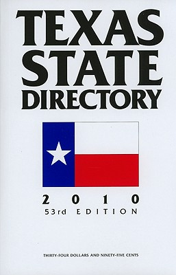 Texas State Directory 2010: The Comprehensive Guide to The Decision-Makers In Texas Government, Texas State Directory Press